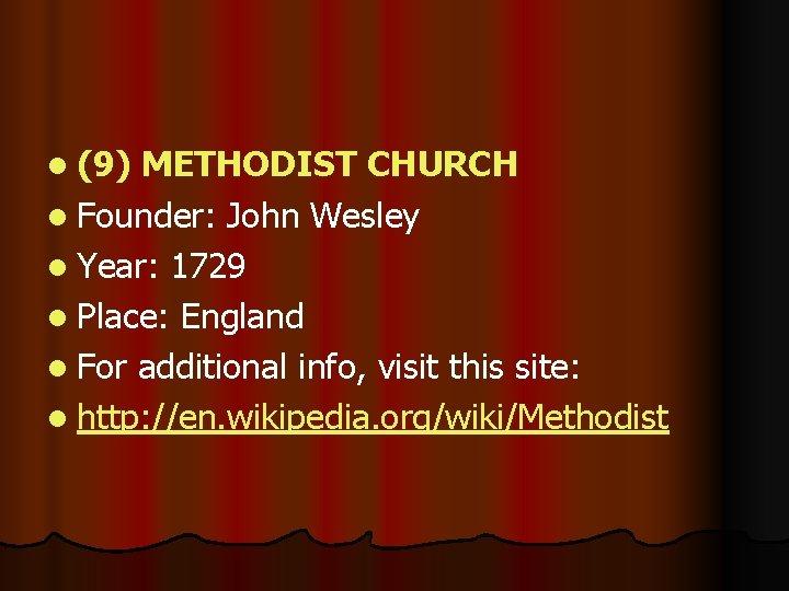 l (9) METHODIST CHURCH l Founder: John Wesley l Year: 1729 l Place: England