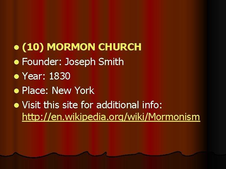 l (10) MORMON CHURCH l Founder: Joseph Smith l Year: 1830 l Place: New