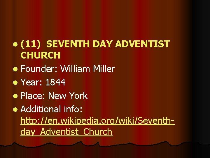 l (11) SEVENTH DAY ADVENTIST CHURCH l Founder: William Miller l Year: 1844 l