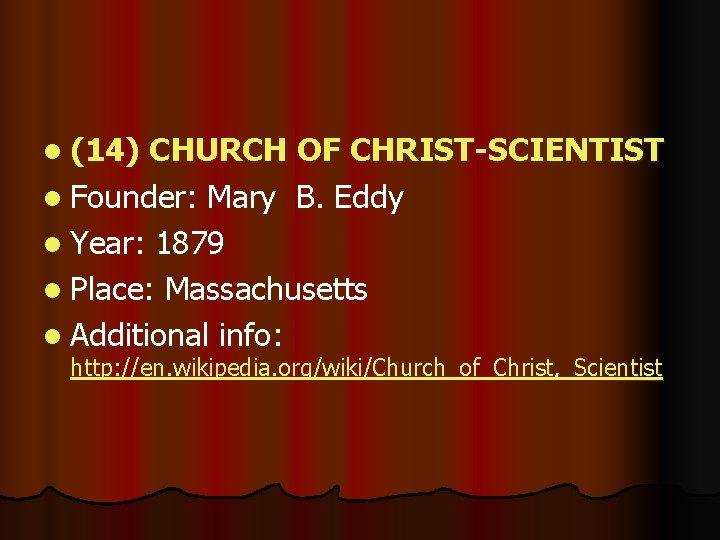 l (14) CHURCH OF CHRIST-SCIENTIST l Founder: Mary B. Eddy l Year: 1879 l