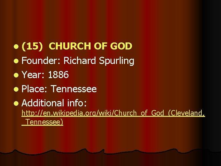 l (15) CHURCH OF GOD l Founder: Richard Spurling l Year: 1886 l Place: