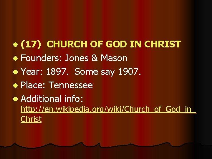 l (17) CHURCH OF GOD IN CHRIST l Founders: Jones & Mason l Year: