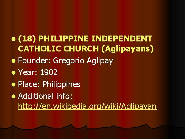 l (18) PHILIPPINE INDEPENDENT CATHOLIC CHURCH (Aglipayans) l Founder: Gregorio Aglipay l Year: 1902