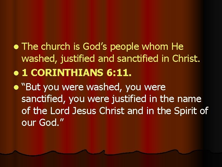l The church is God's people whom He washed, justified and sanctified in Christ.