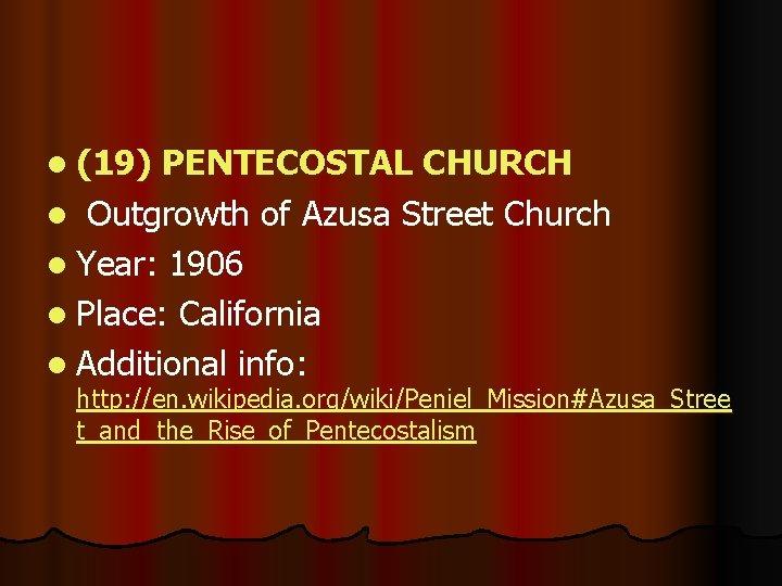 l (19) PENTECOSTAL CHURCH l Outgrowth of Azusa Street Church l Year: 1906 l