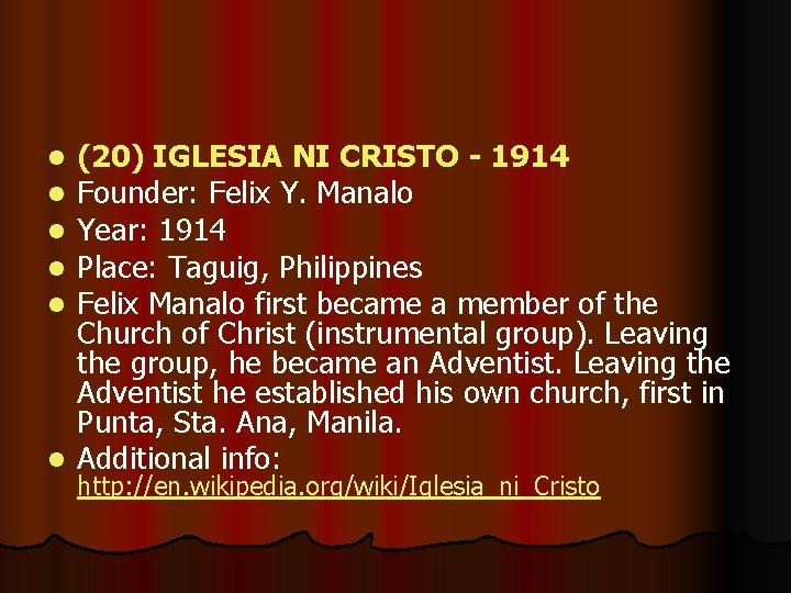 (20) IGLESIA NI CRISTO - 1914 Founder: Felix Y. Manalo Year: 1914 Place: Taguig,