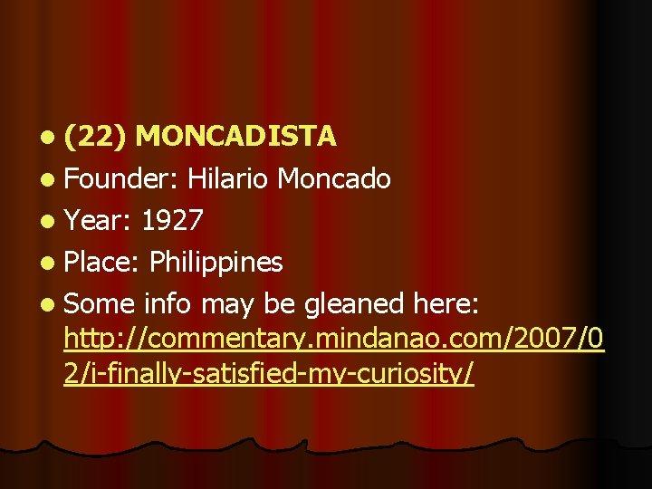 l (22) MONCADISTA l Founder: Hilario Moncado l Year: 1927 l Place: Philippines l