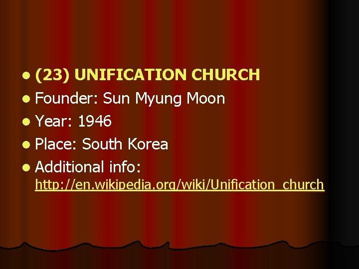 l (23) UNIFICATION CHURCH l Founder: Sun Myung Moon l Year: 1946 l Place: