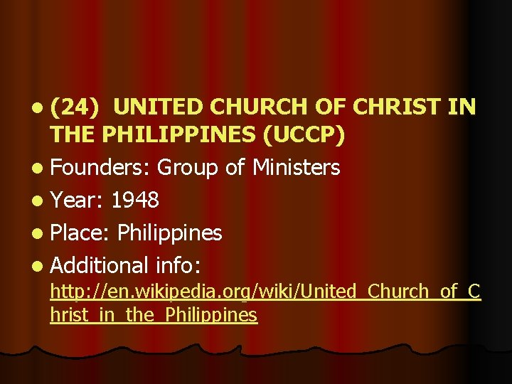 l (24) UNITED CHURCH OF CHRIST IN THE PHILIPPINES (UCCP) l Founders: Group of