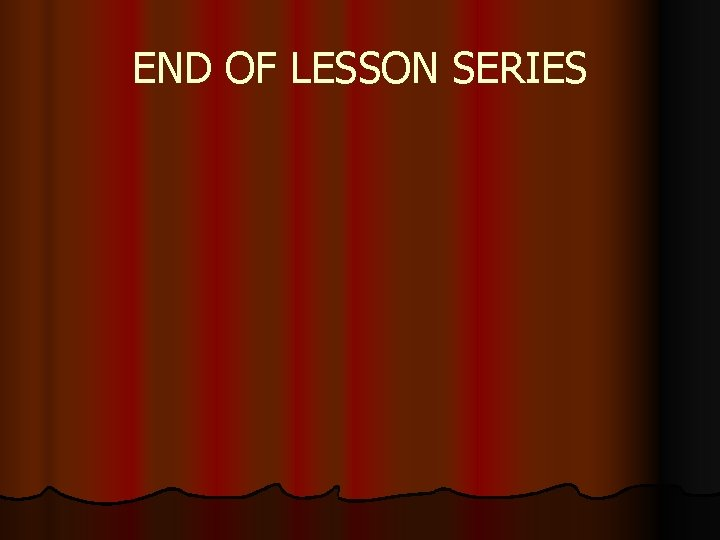 END OF LESSON SERIES