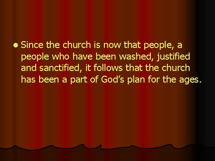l Since the church is now that people, a people who have been washed,