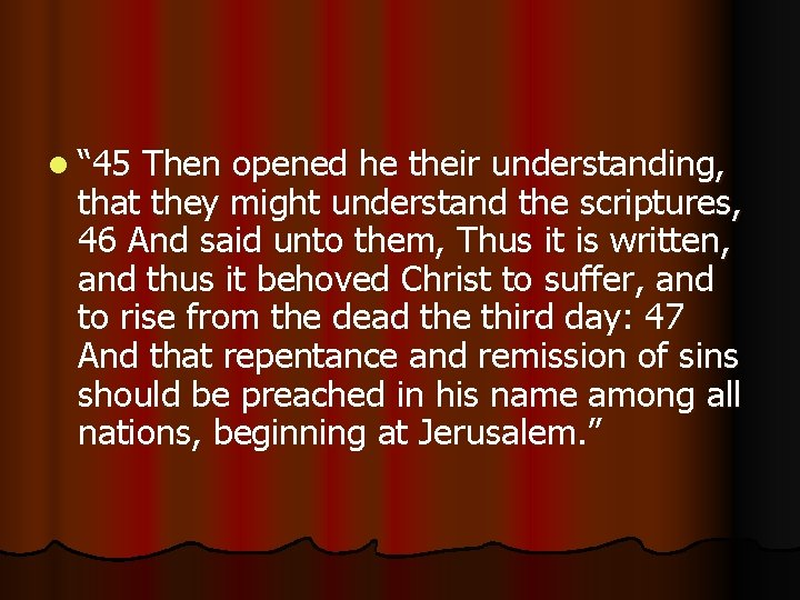 """l """" 45 Then opened he their understanding, that they might understand the scriptures,"""