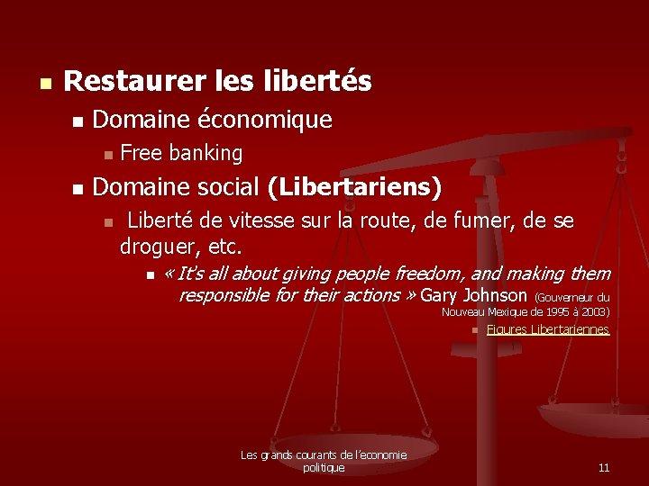 n Restaurer les libertés n Domaine économique n n Free banking Domaine social (Libertariens)