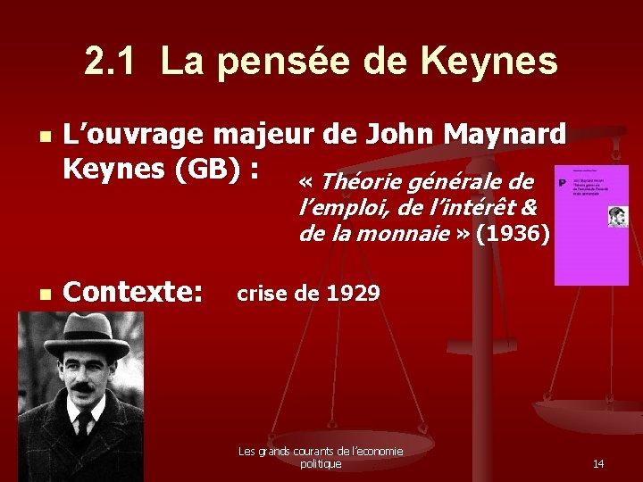 2. 1 La pensée de Keynes n L'ouvrage majeur de John Maynard Keynes (GB)