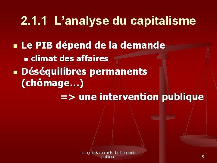 2. 1. 1 L'analyse du capitalisme n Le PIB dépend de la demande n