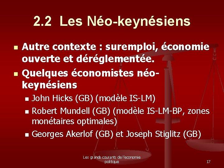 2. 2 Les Néo-keynésiens n n Autre contexte : suremploi, économie ouverte et déréglementée.