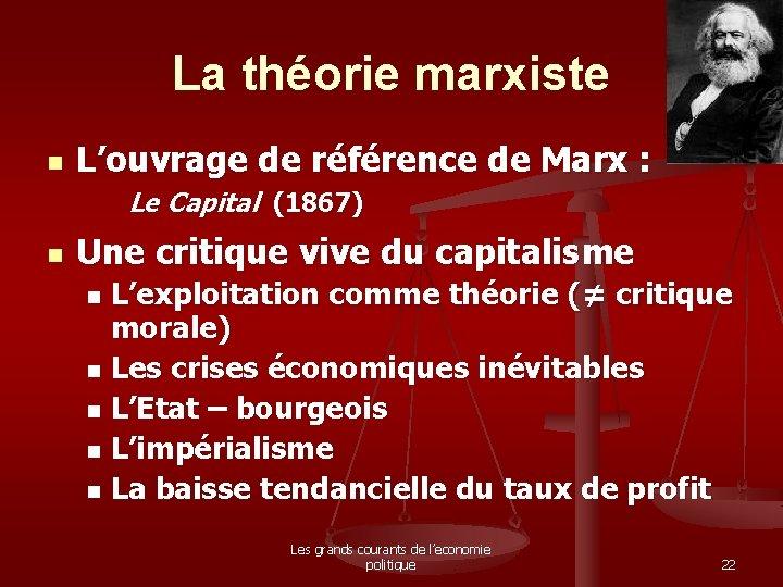 La théorie marxiste n L'ouvrage de référence de Marx : Le Capital (1867) n