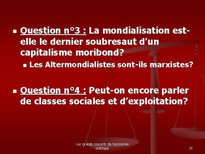 n Question n° 3 : La mondialisation estelle le dernier soubresaut d'un capitalisme moribond?