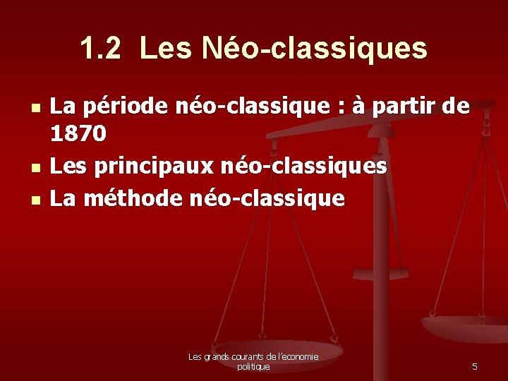 1. 2 Les Néo-classiques n n n La période néo-classique : à partir de