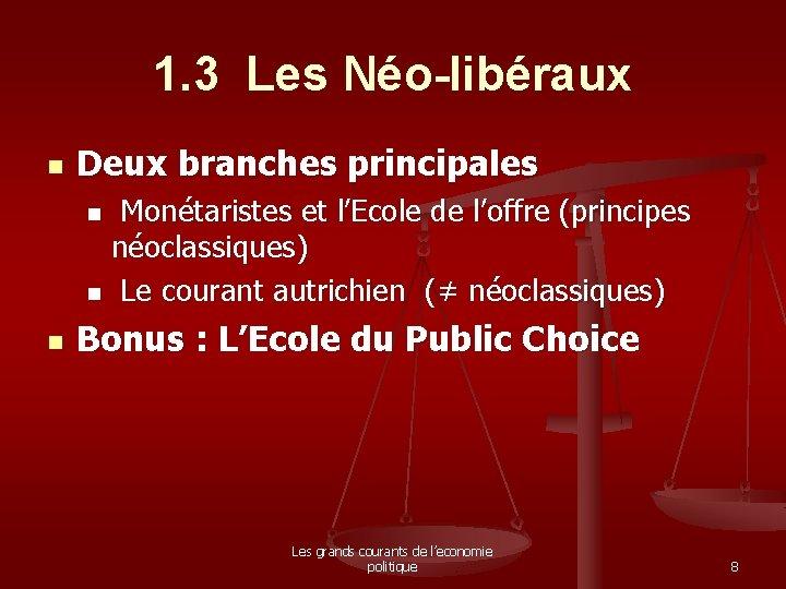 1. 3 Les Néo-libéraux n Deux branches principales Monétaristes et l'Ecole de l'offre (principes