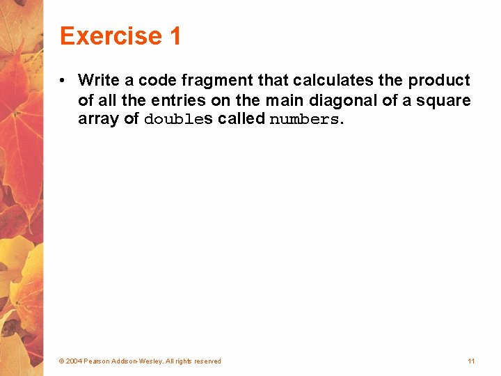 Exercise 1 • Write a code fragment that calculates the product of all the