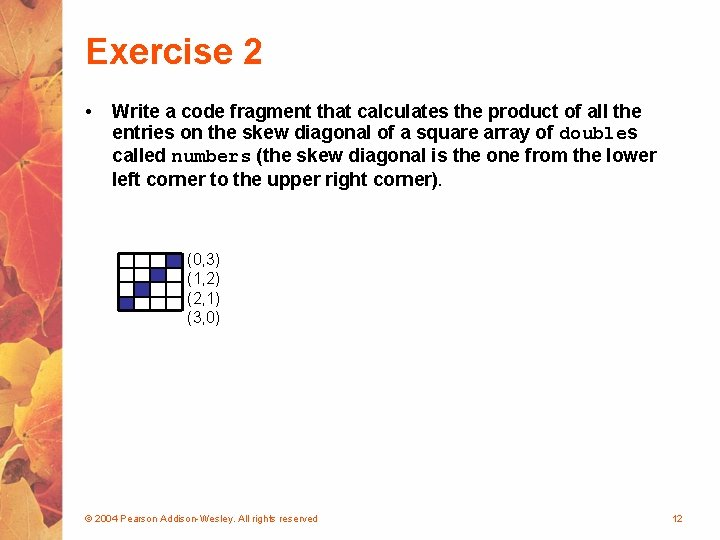 Exercise 2 • Write a code fragment that calculates the product of all the