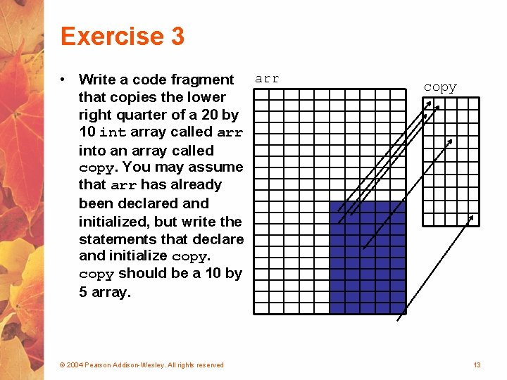 Exercise 3 • Write a code fragment arr that copies the lower right quarter