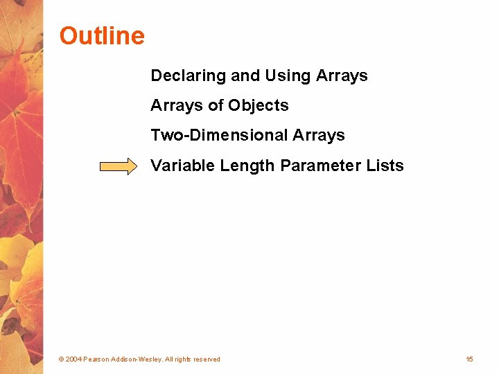 Outline Declaring and Using Arrays of Objects Two-Dimensional Arrays Variable Length Parameter Lists ©
