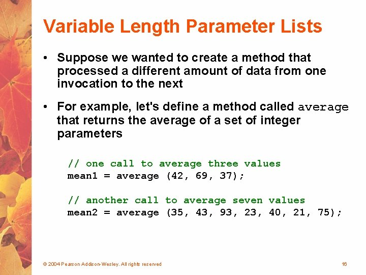 Variable Length Parameter Lists • Suppose we wanted to create a method that processed