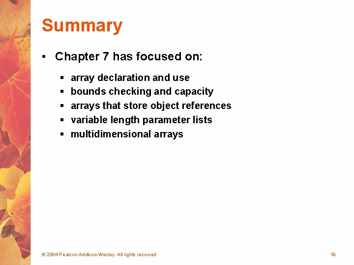 Summary • Chapter 7 has focused on: § § § array declaration and use
