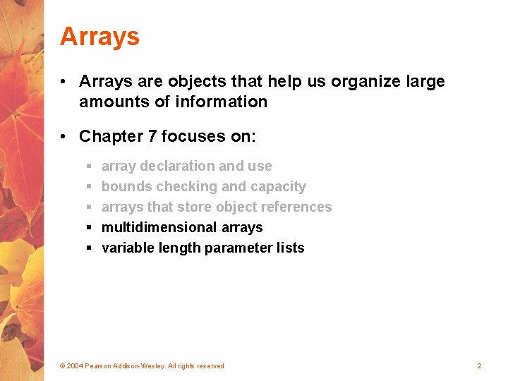 Arrays • Arrays are objects that help us organize large amounts of information •