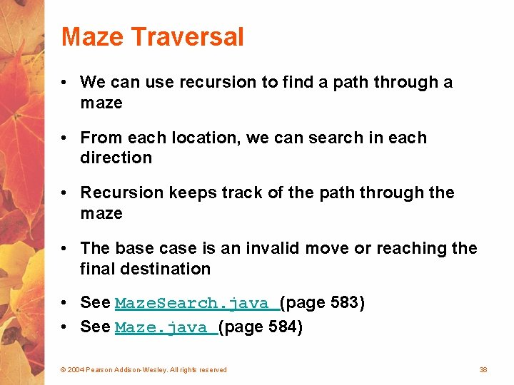Maze Traversal • We can use recursion to find a path through a maze