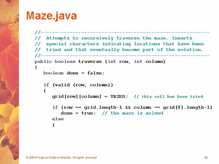 Maze. java //-----------------------------// Attempts to recursively traverse the maze. Inserts // special characters indicating