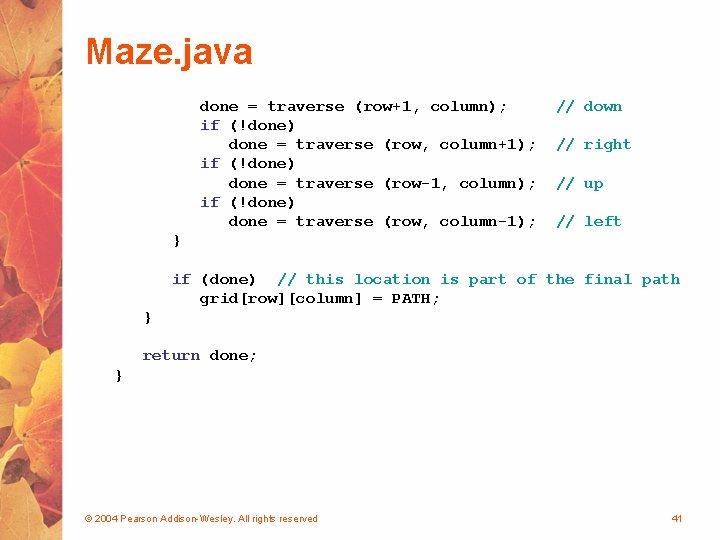 Maze. java done = traverse (row+1, column); if (!done) done = traverse (row, column+1);