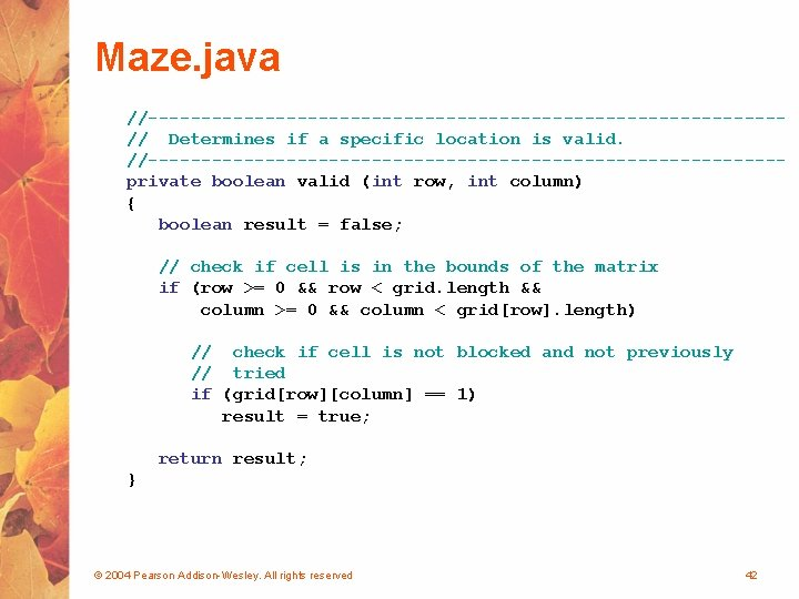 Maze. java //------------------------------// Determines if a specific location is valid. //------------------------------private boolean valid (int