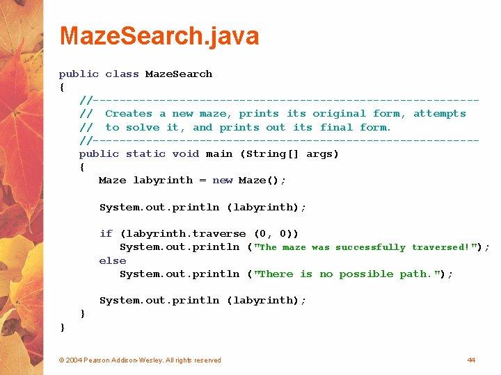 Maze. Search. java public class Maze. Search { //-----------------------------// Creates a new maze, prints