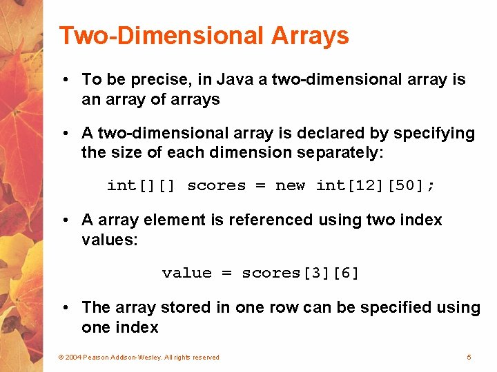 Two-Dimensional Arrays • To be precise, in Java a two-dimensional array is an array