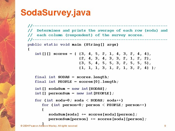 Soda. Survey. java //-----------------------------// Determines and prints the average of each row (soda) and