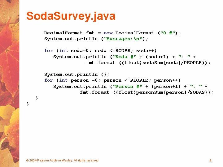 "Soda. Survey. java Decimal. Format fmt = new Decimal. Format (""0. #""); System. out."
