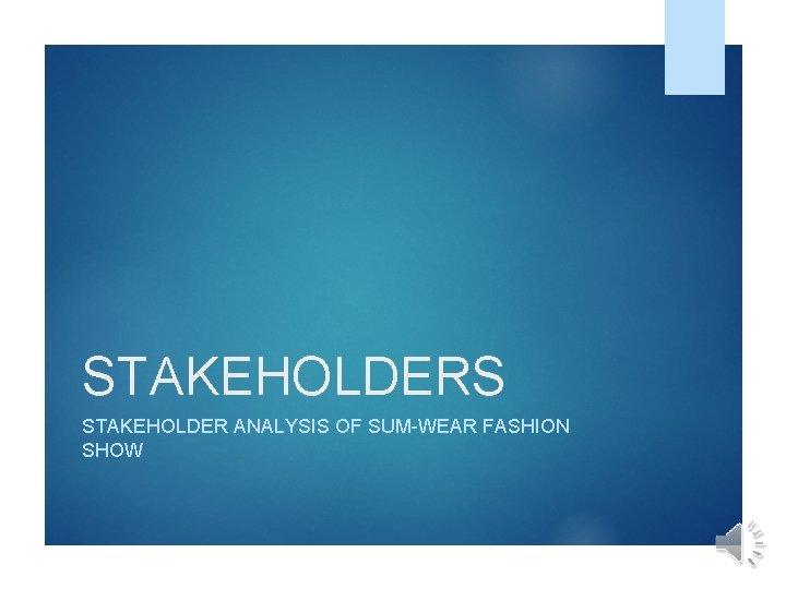 STAKEHOLDERS STAKEHOLDER ANALYSIS OF SUM-WEAR FASHION SHOW