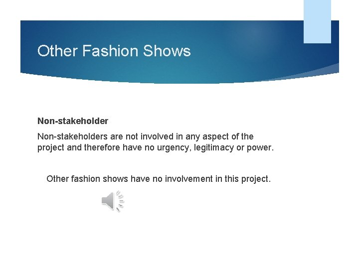 Other Fashion Shows Non-stakeholders are not involved in any aspect of the project and