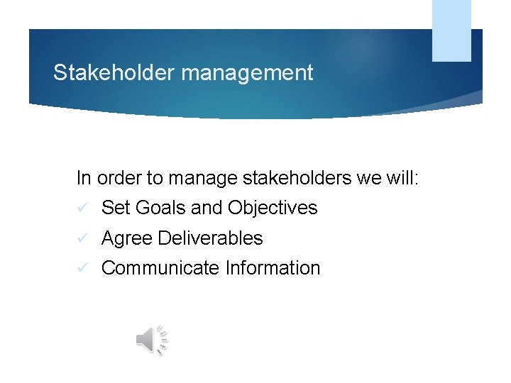 Stakeholder management In order to manage stakeholders we will: ü Set Goals and Objectives