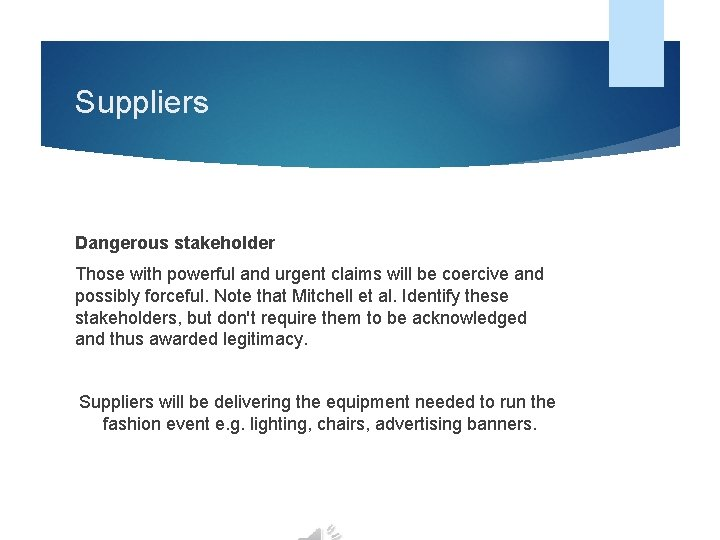 Suppliers Dangerous stakeholder Those with powerful and urgent claims will be coercive and possibly