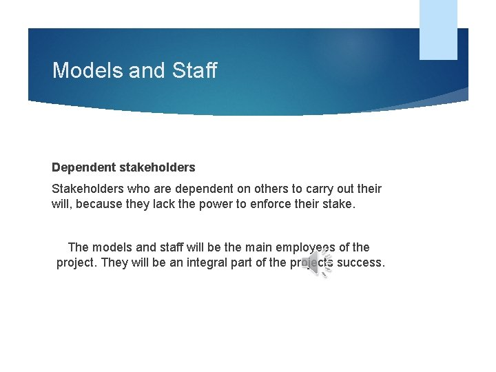 Models and Staff Dependent stakeholders Stakeholders who are dependent on others to carry out