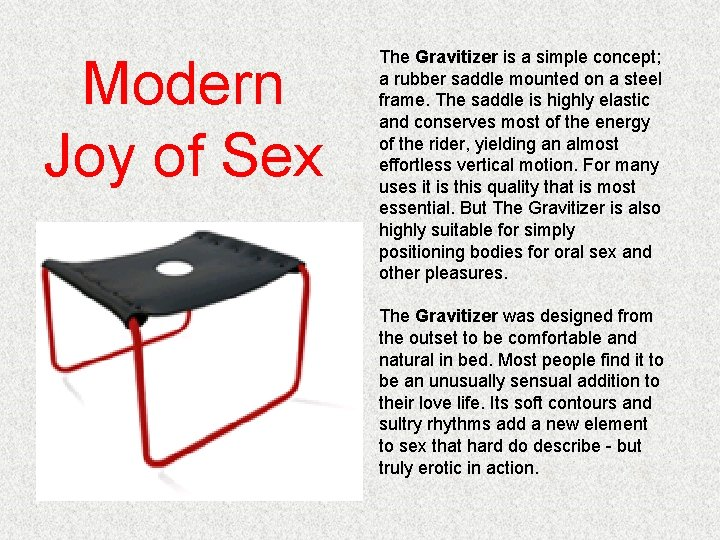Modern Joy of Sex The Gravitizer is a simple concept; a rubber saddle mounted