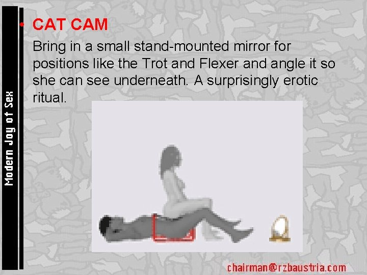 • CAT CAM • Bring in a small stand-mounted mirror for positions like