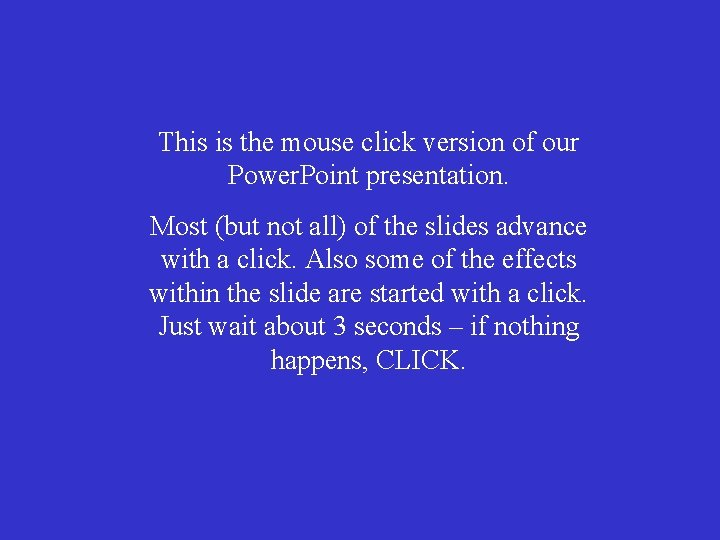 This is the mouse click version of our Power. Point presentation. Most (but not