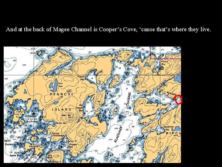 And at the back of Magee Channel is Cooper's Cove, 'cause that's where they