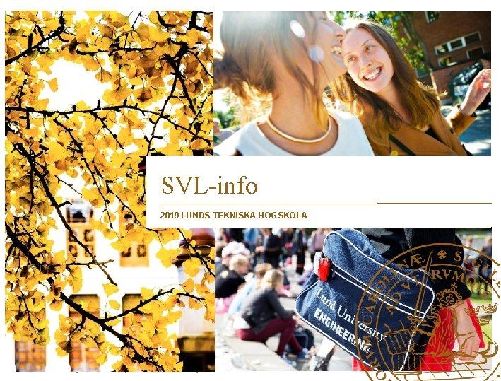 SVL-info 2019 LUNDS TEKNISKA HÖGSKOLA Lunds Tekniska Högskola | 2019 | Studie- och karriärvägledaren