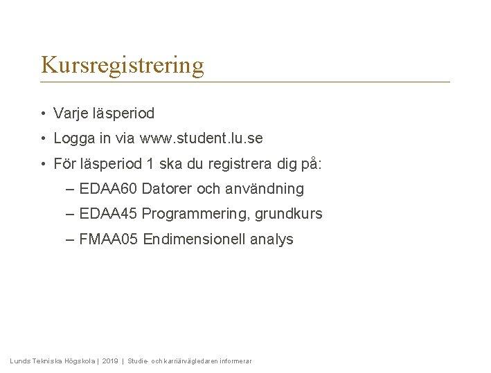 Kursregistrering • Varje läsperiod • Logga in via www. student. lu. se • För